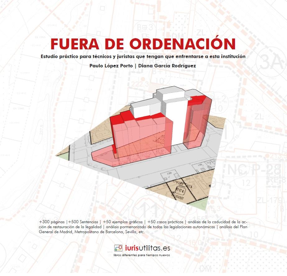 LIBRO FUERA DE ORDENACIÓN: ESTUDIO PRÁCTICO PARA TÉCNICOS Y JURISTAS QUE TENGAN QUE ENFRENTARSE A ESTA INSTITUCIÓN. PAULO LÓPEZ PORTO Y DIANA GARCIA RODRÍGUEZ